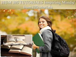 HUM 105 TUTORIALS Inspiring Minds/ hum105tutorials.com