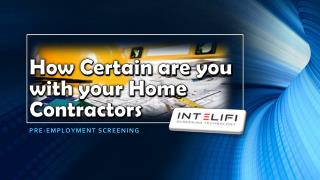 Pre-employment Screening: How Certain are you with your Home Contractors