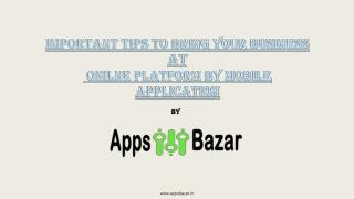 Important tips to bring your business at online platform by mobile application