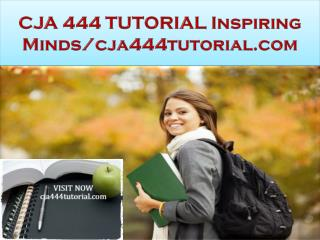 CJA 444 TUTORIAL Inspiring Minds/cja444tutorial.com