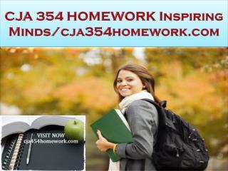 CJA 354 HOMEWORK Inspiring Minds/cja354homework.com