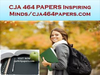 CJA 464 PAPERS Inspiring Minds/cja464papers.com