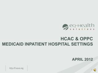 HCAC  oppc Medicaid Inpatient Hospital settings   April 2012
