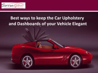 Best ways to keep the Car Upholstery and Dashboards of your Vehicle Elegant