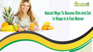 Natural Ways To Become Slim And Get In Shape In A Fast Manner