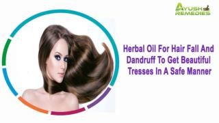 Herbal Oil For Hair Fall And Dandruff To Get Beautiful Tresses In A Safe Manner