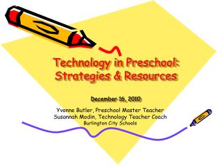 Technology in Preschool: Strategies  Resources  December 16, 2010