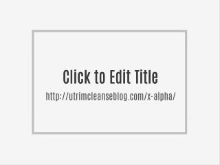 http://utrimcleanseblog.com/x-alpha/