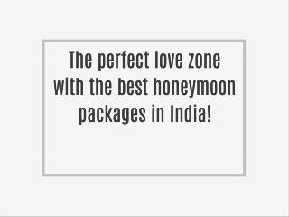 The perfect love zone with the best honeymoon packages in India!