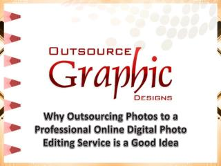 Why Outsourcing Photos to a Professional Online Digital Photo Editing Service is a Good Idea