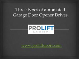 Three types of automated Garage Door Opener Drives