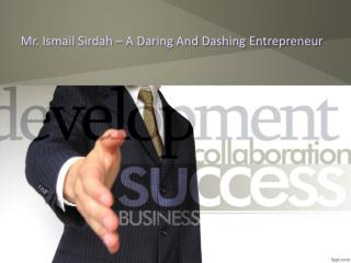 Mr. Ismail Sirdah – A Daring And Dashing Entrepreneur
