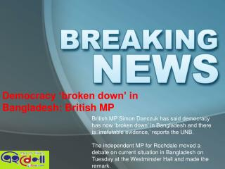 Democracy 'broken down' in Bangladesh: British MP