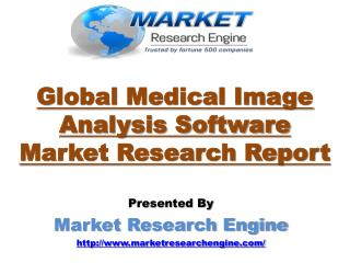 Global Medical Image Analysis Software Market will cross USD 3.3 Billion Mark by 2021 � by Market Research Engine