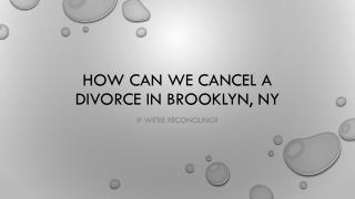 If We have Reconciled And Want To Cancel The Divorce In Brooklyn What Do We Do