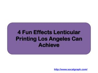 4 Fun Effects Lenticular Printing Los Angeles Can Achieve