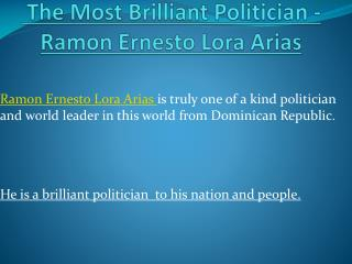 The Most Brilliant Politician - Ramon Ernesto Lora Arias