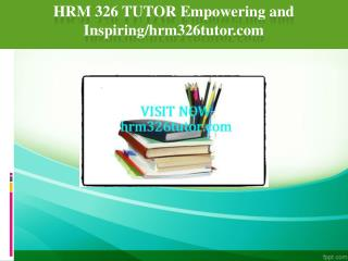 HRM 326 TUTOR Empowering and Inspiring/hrm326tutor.com