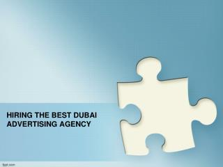 HIRING THE BEST DUBAI ADVERTISING AGENCY
