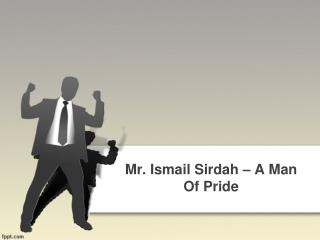Mr. Ismail Sirdah – A Man Of Pride