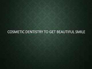 Cosmetic Dentistry to get Beautiful Smile