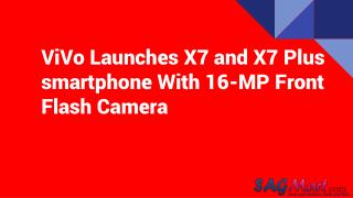 ViVo Launches X7 and X7 Plus smartphone With 16-MP Front Flash Camera