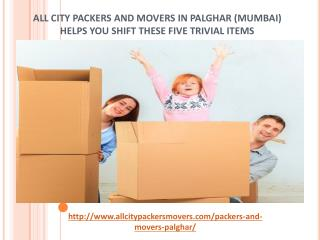 All City Packers and Movers in Palghar (Mumbai) - Helps You Shift These Five Trivial Items