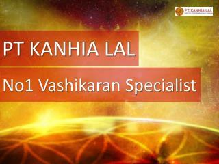 PT KANHIA LAL - No1 Vashikaran Specialist
