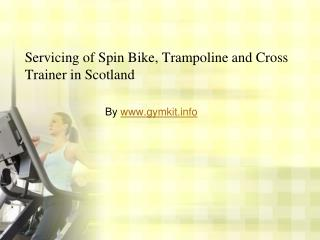 Servicing of Trampoline, Spin Bike and Elliptical in Glasgow and Scotland