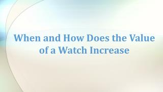 When and How Does the Value of a Watch Increase