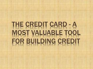The Credit Card - A Most Valuable Tool for Building Credit