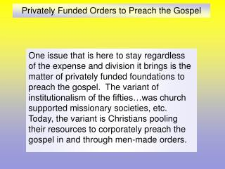 Privately Funded Orders to Preach the Gospel