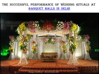 The Successful Performance of Wedding Rituals at Banquet Halls in Delhi