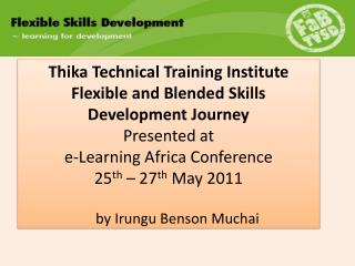Thika Technical Training Institute Flexible and Blended Skills Development Journey  Presented at e-Learning Africa Confe
