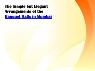 The Simple but Elegant Arrangements of the Banquet Halls in Mumbai