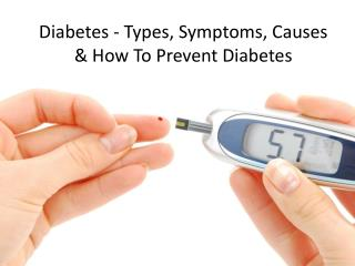 Diabetes - Types, Symptoms, Causes & How to Prevent Diabetes
