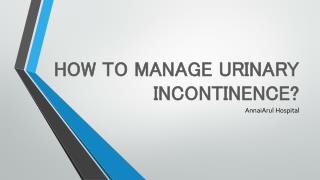 HOW TO MANAGE URINARY INCONTINENCE?