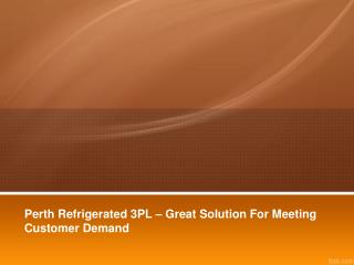 Perth Refrigerated 3PL – Great Solution For Meeting Customer Demand