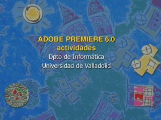 ADOBE PREMIERE 6.0 actividades