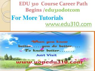 EDU 310 Course Career Path Begins /edu310dotcom