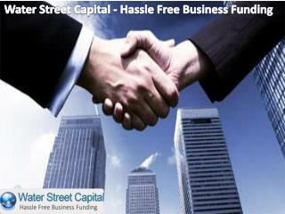 Water Street Capital - Hassle Free Business Funding
