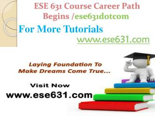 ESE 631 Course Career Path Begins /ese631dotcom