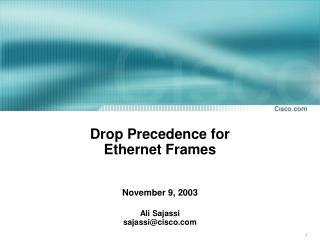 Drop Precedence for Ethernet Frames   November 9, 2003   Ali Sajassi sajassicisco