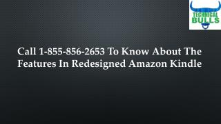 Call 1-855-856-2653 to Know About the Features in Redesigned Amazon Kindle