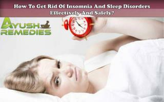 How To Get Rid Of Insomnia And Sleep Disorders Effectively And Safely?