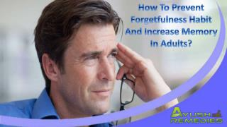 How To Prevent Forgetfulness Habit And Increase Memory In Adults?