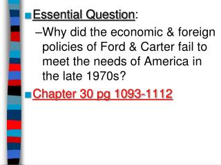 Essential Question:  Why did the economic  foreign policies of Ford  Carter fail to meet the needs of America in the lat