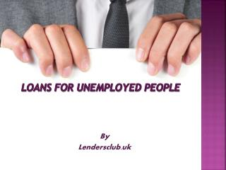 Deal on Loans for Unemployed People Online