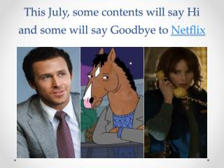 This July, some contents will say hi and some will say goodbye to Netflix