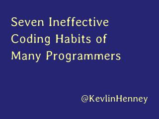 Seven Ineffective Coding Habits of Many Programmers